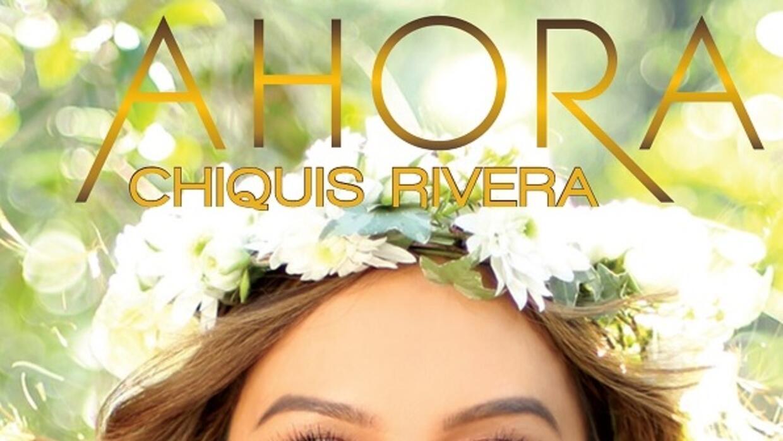 Chiquis Rivera lanza su álbum debut 'Ahora'