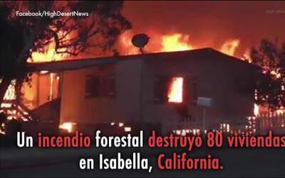 Un incendio forestal destruyó 80 viviendas en Isabella, California.