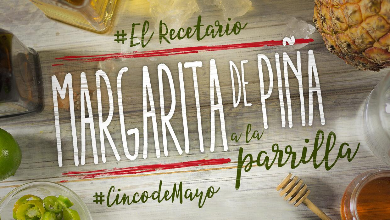 Camino al Cinco de Mayo: Margarita de piña a la parrilla #ElRecetario