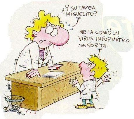 """""""¿Y la tarea Miguelito?""""   """"¡Me la comió un virus informático señorita!"""""""