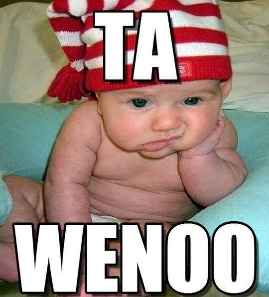 """Ta wenoo""."