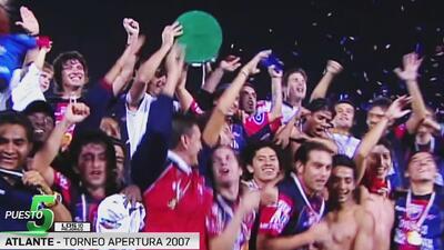 Los 10 mejores | El Atlante y el milagro del Apertura 2007
