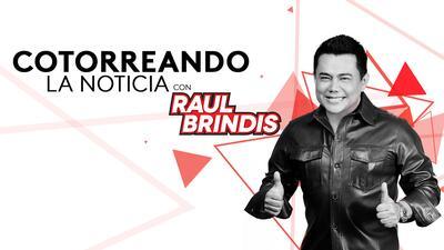 Cotorreando la noticia, con Raúl Brindis