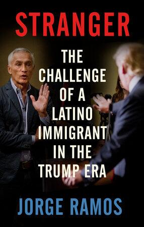 Stranger: The Challenge of a Latino Immigrant in the Trump Era""