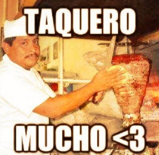 """""""Taquero mucho""""."""