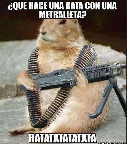 """""""¿Qué hace una rata con una metralleta?""""  """"Ratatatatatata""""."""