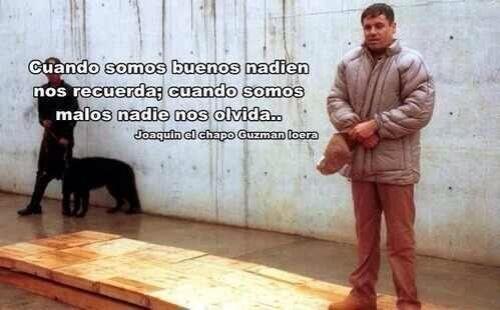 """Una de las frases que le adjudican a Joaquín Guzmán Loera es esta: """"Cuan..."""
