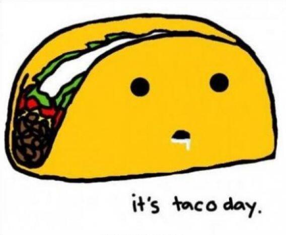 """It's Taco day""."