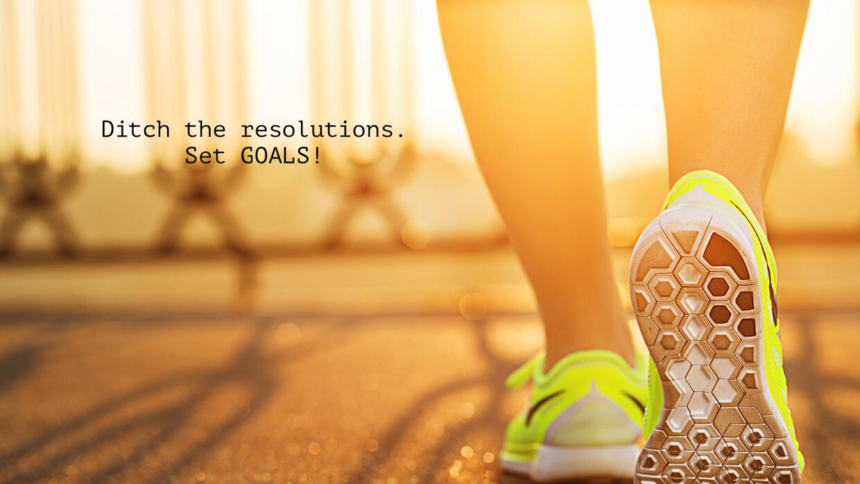 Ditch the resolutions. Set goals instead!